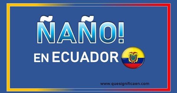 Significado de ñaño en Ecuador