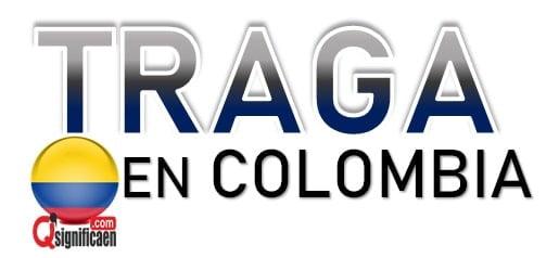 Significado de traga en Colombia
