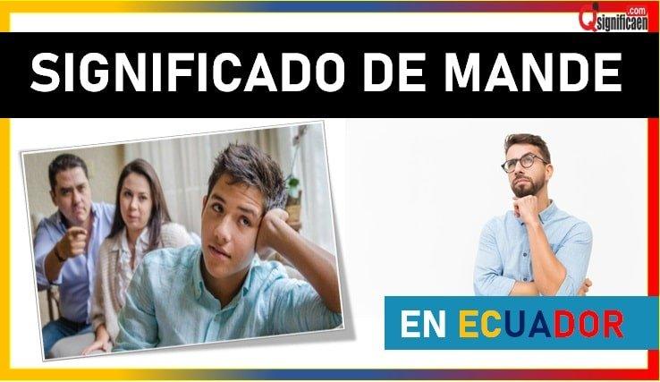 Significado del término mande en Ecuador